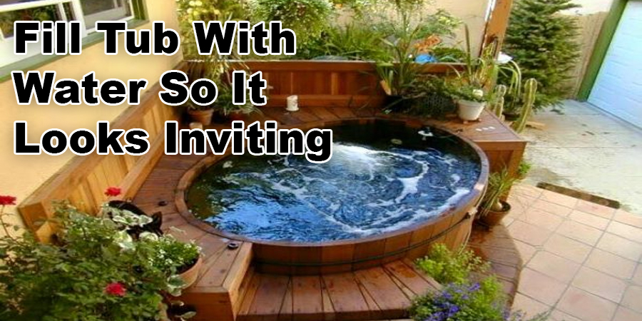 Fill Tub With Water So It Looks Inviting