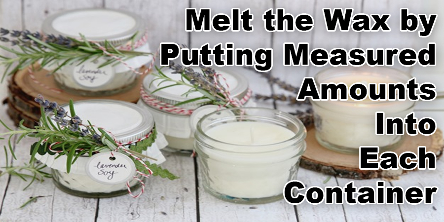 Melt the Wax by Putting Measured Amounts Into Each Container