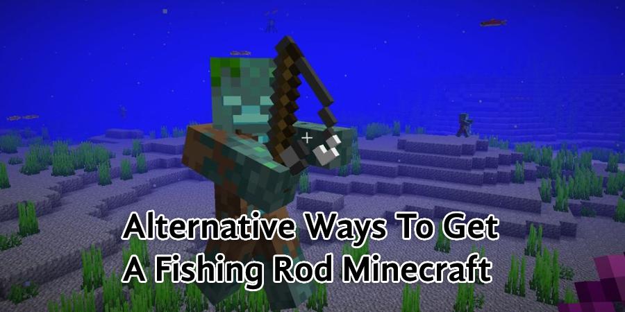Alternative Ways To Get A Fishing Rod Minecraft