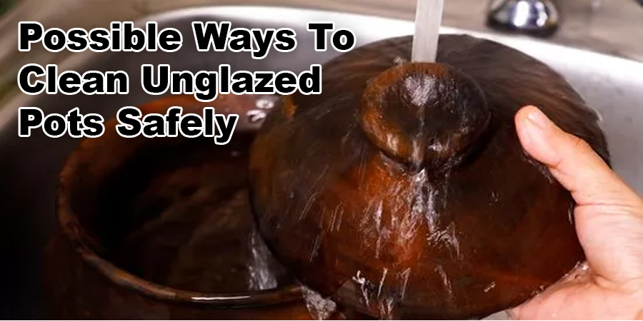 Possible Ways To Clean Unglazed Pots Safely