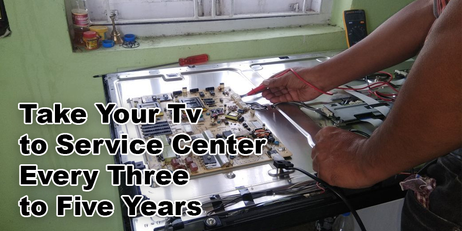 Take Your Tv to the Service Center Every Three to Five Years