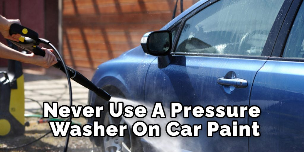 Never Use A Pressure On Car Paint