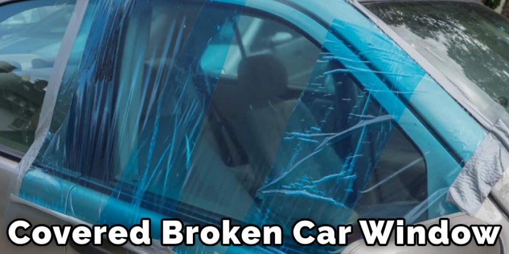 Covered Broken Car Window