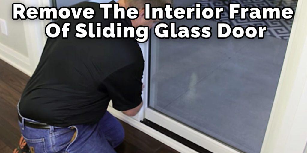 Remove the Interior Frame of Sliding Glass Door