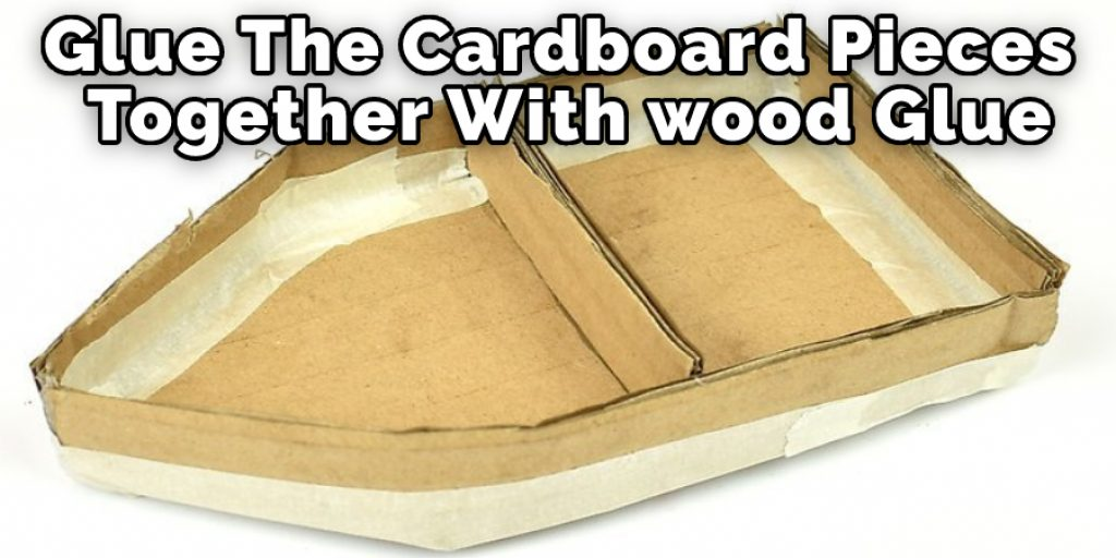 Glue The Cardboard pieces Together With Wood Glue