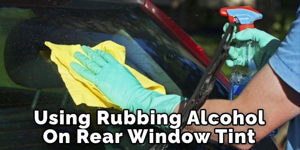 Using Rubbing Alcohol On Rear Window Tint