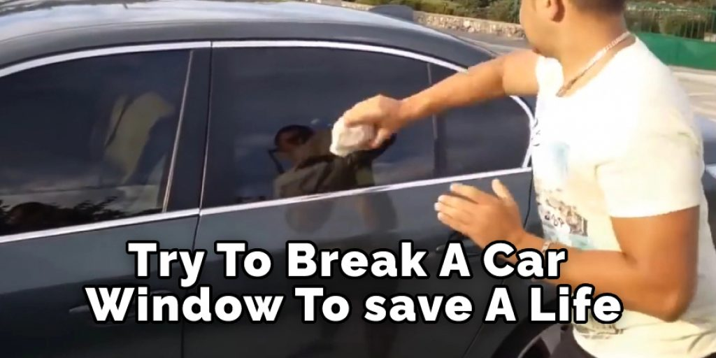 Try To break A Car Window to Save A Life