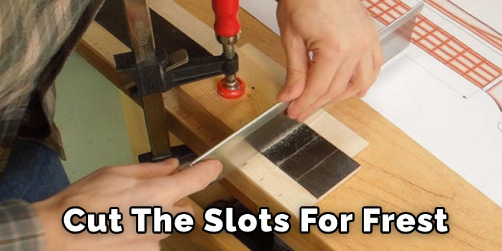 Cut the Slots For Frets