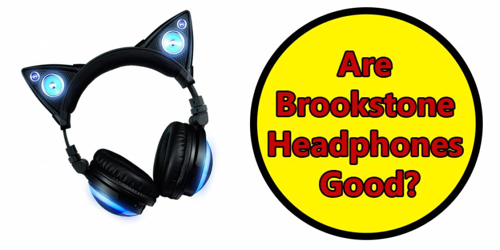 Are Brookstone Headphones Good