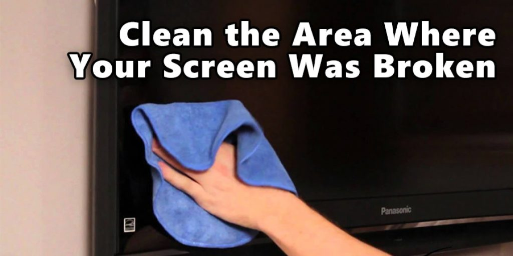 Clean the Area Where Your Screen Was Broken