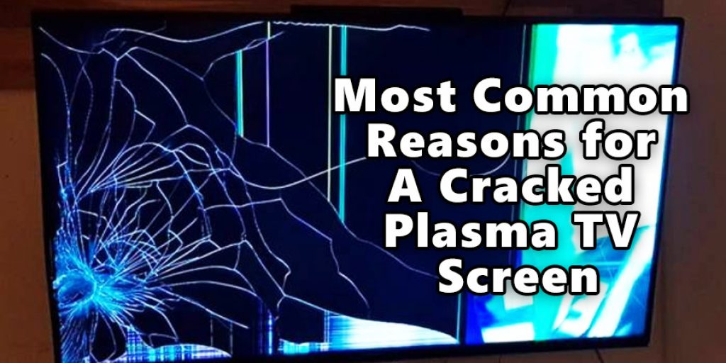 Common Reasons for a Cracked Plasma TV Screen: