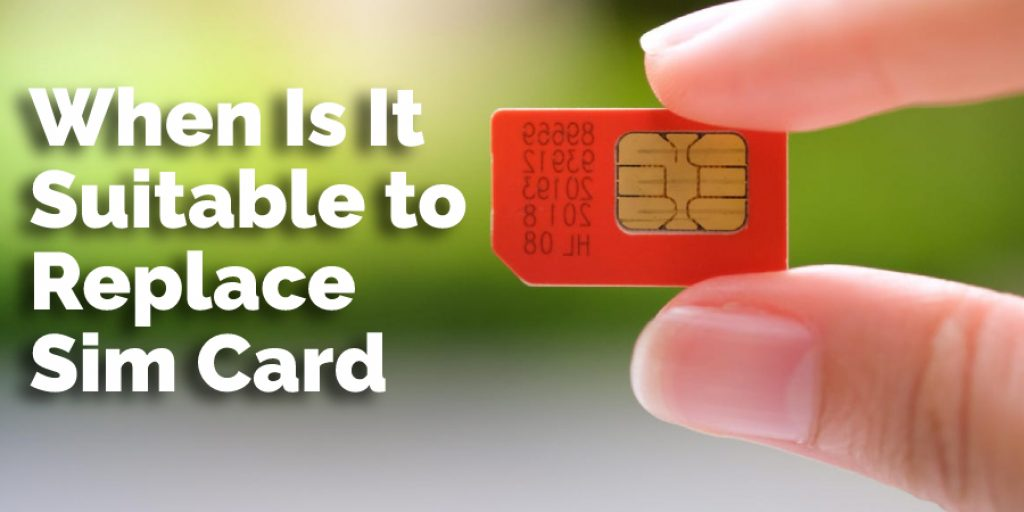 When Is It Suitable to Replace Sim Card