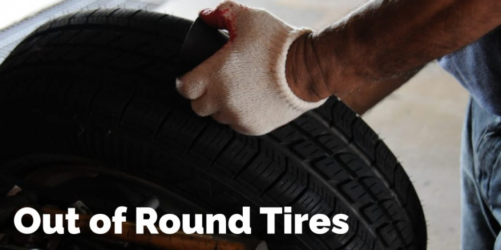 Out of Round Tires