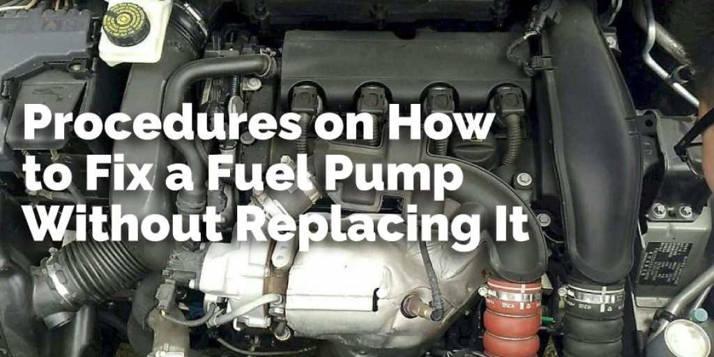 Procedures on How to Fix a Fuel Pump Without Replacing It