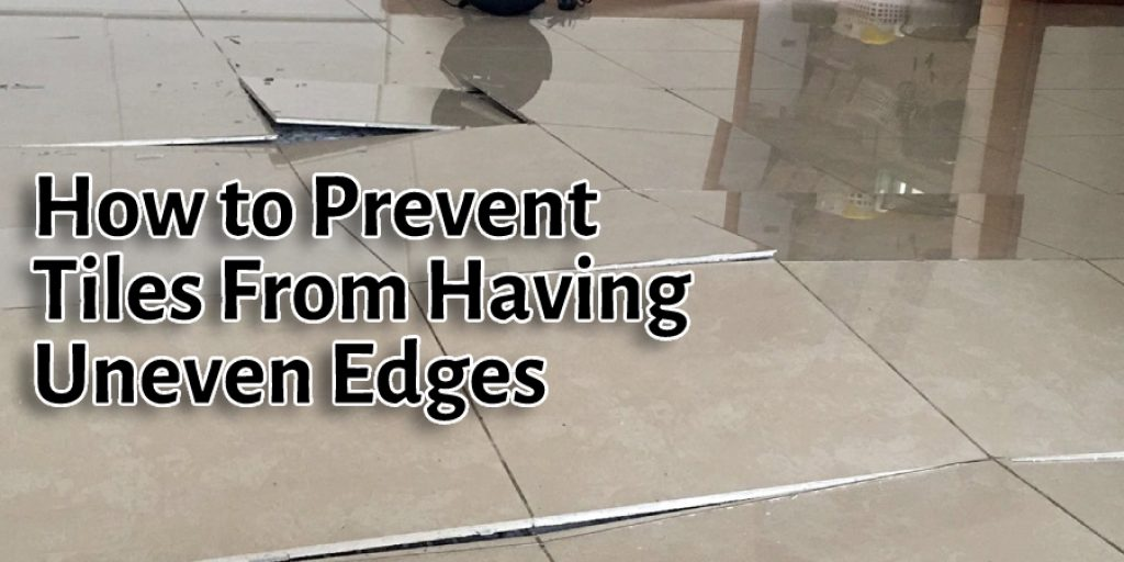 How to Prevent Tiles From Having Uneven Edges
