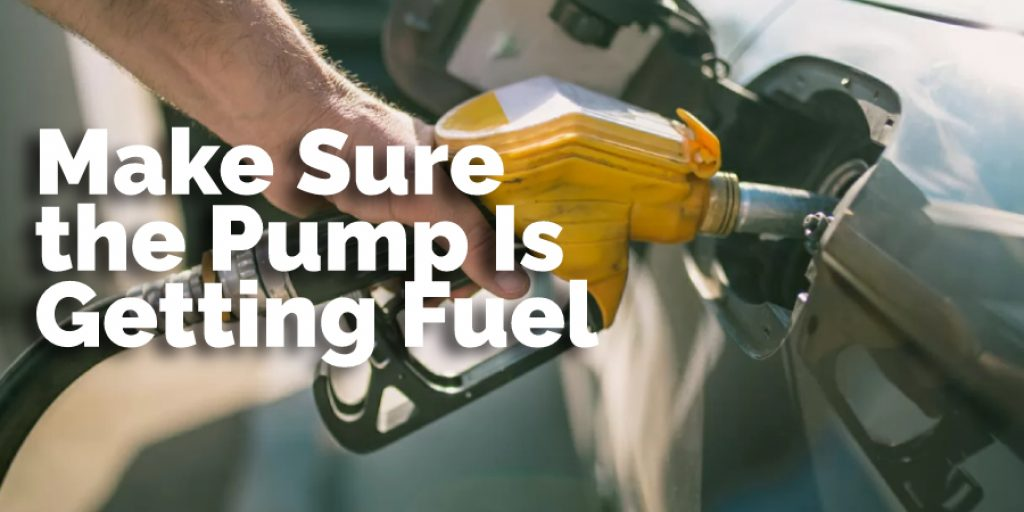 Make Sure the Pump Is Getting Fuel