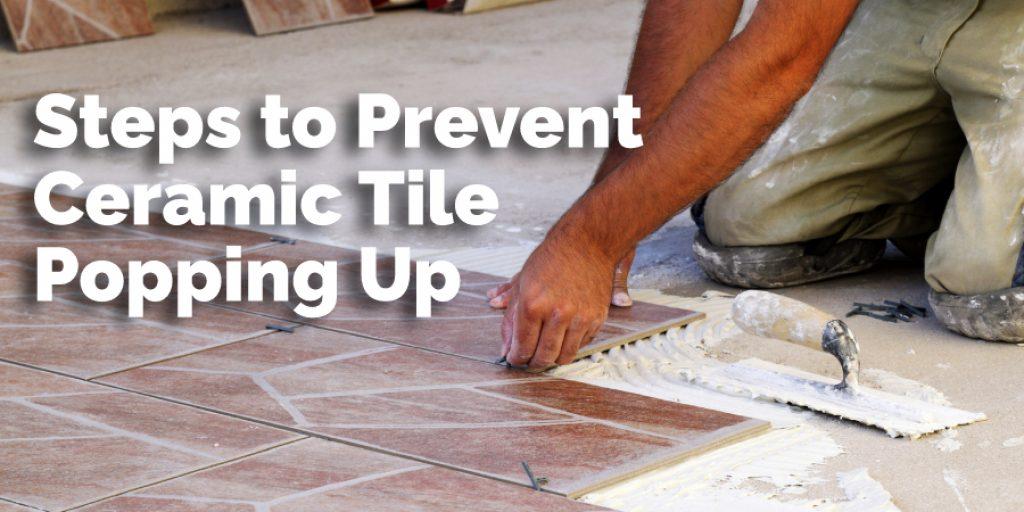 Steps to Prevent Ceramic Tile Popping Up