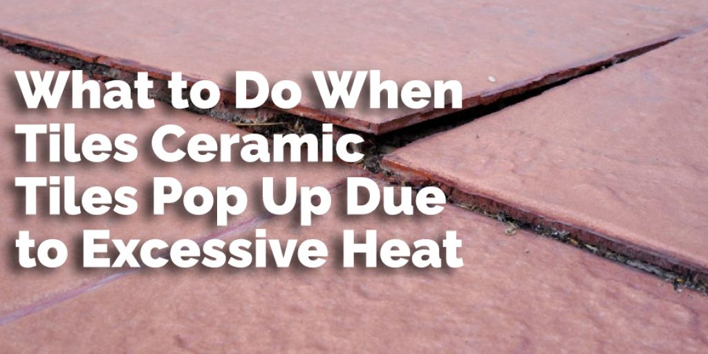 What to Do When Tiles Ceramic Tiles Pop Up Due to Excessive Heat