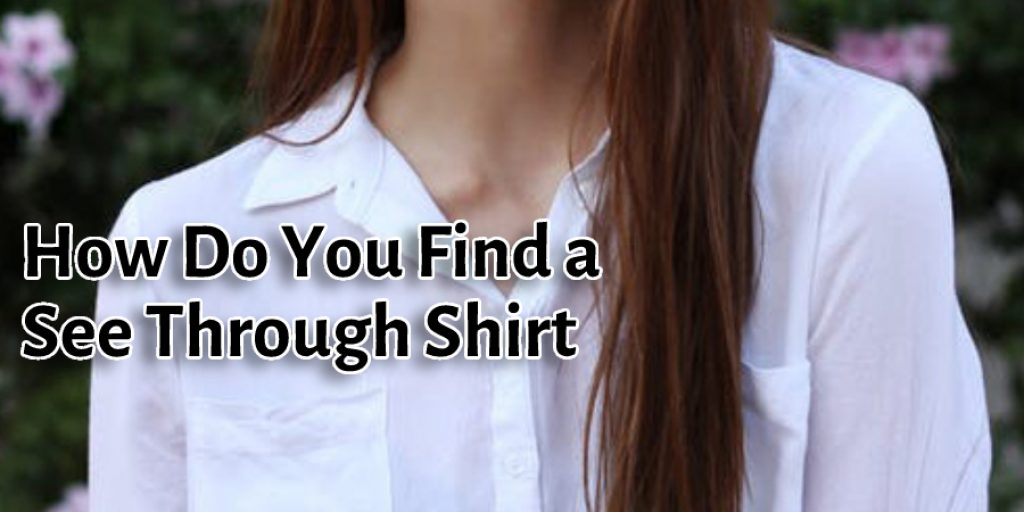 How Do You Find a See Through Shirt