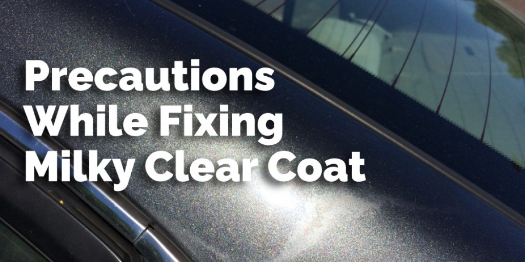 Precautions While Fixing Milky Clear Coat