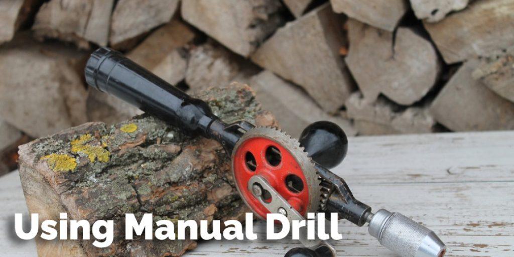Using Manual Drill
