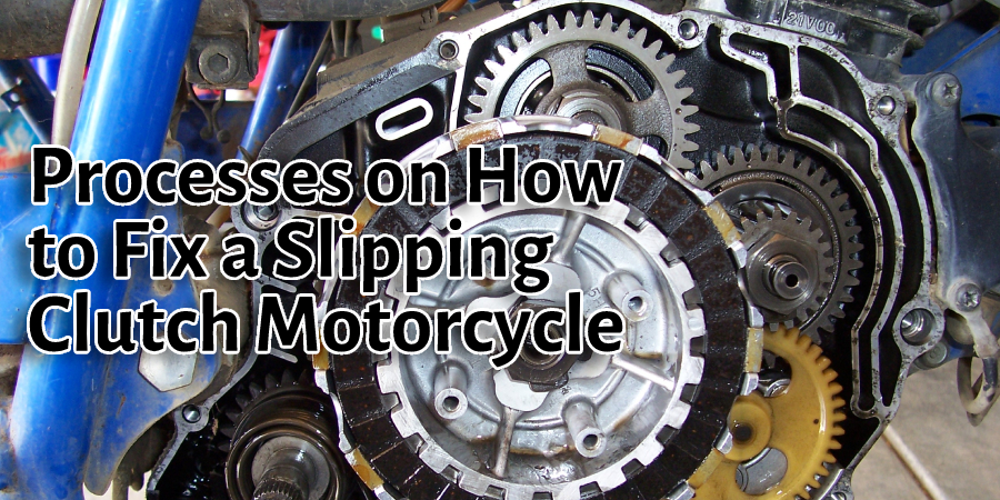 Processes on How to Fix a Slipping Clutch Motorcycle