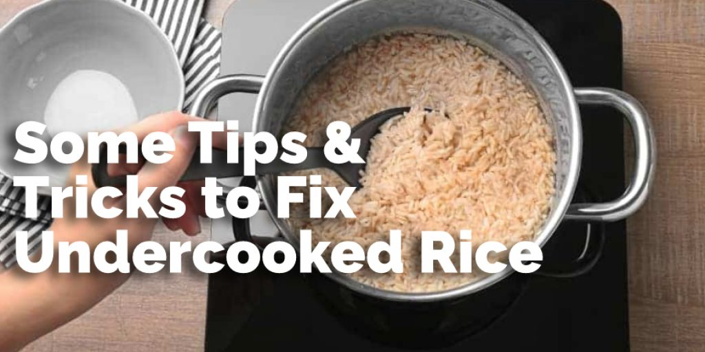 Some Tips & Tricks to Fix Undercooked Rice