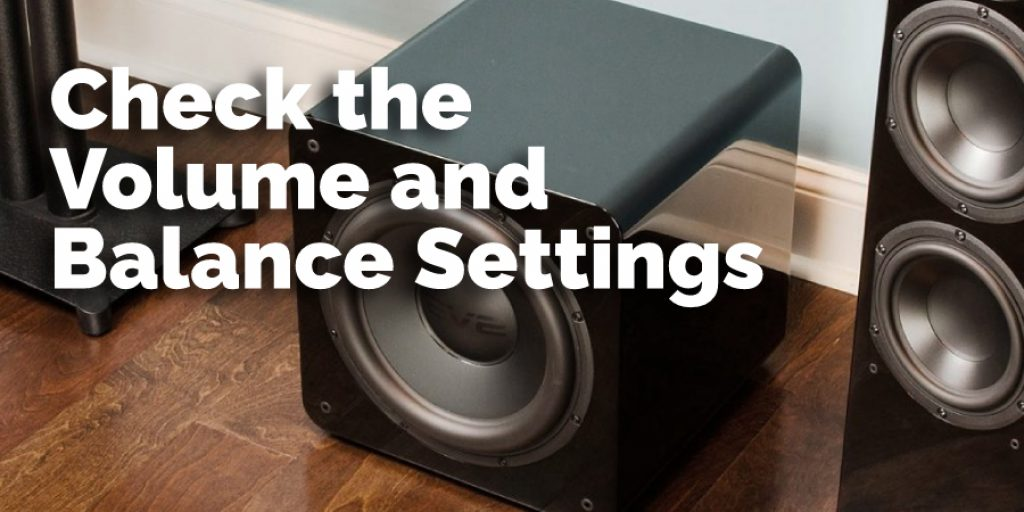 Check the Volume and Balance Settings