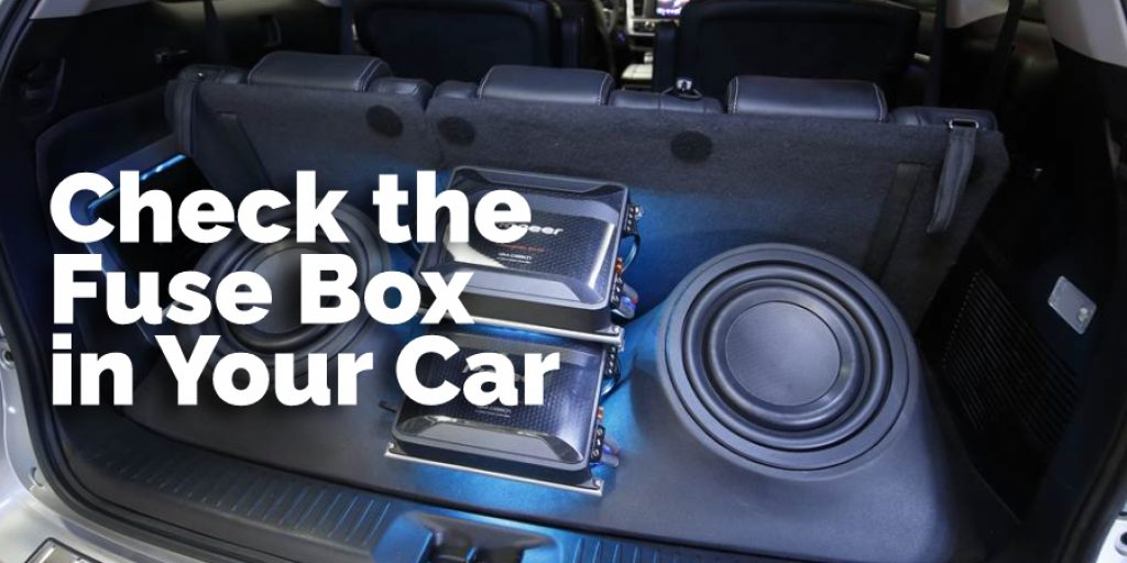 Check the Fuse Box in Your Car