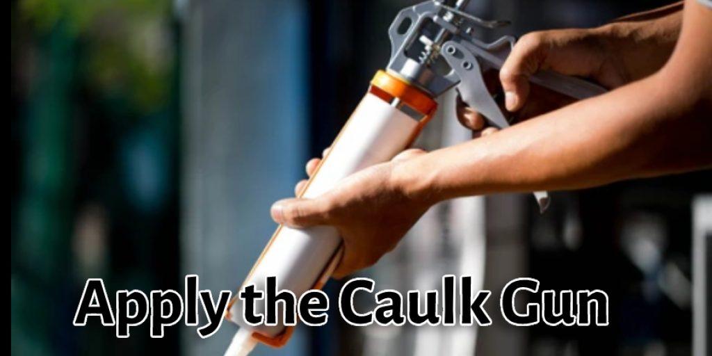 Apply the Caulk Gun