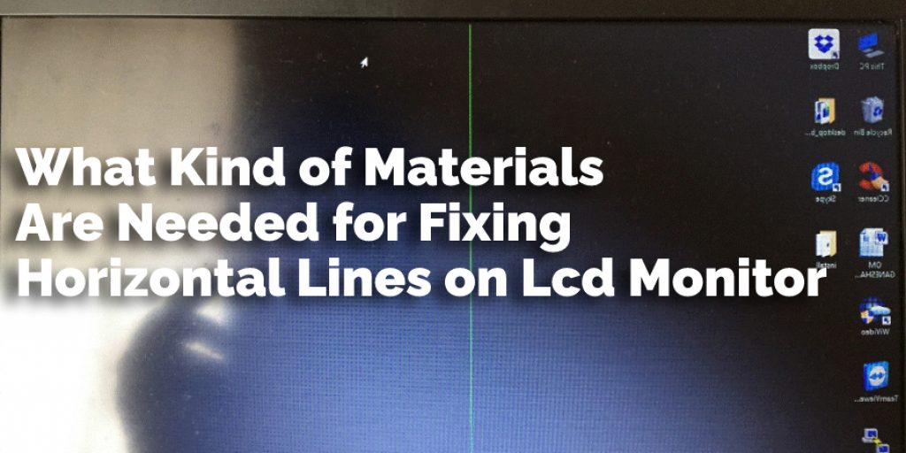 What Kind of Materials Are Needed for Fixing Horizontal Lines on Lcd Monitor