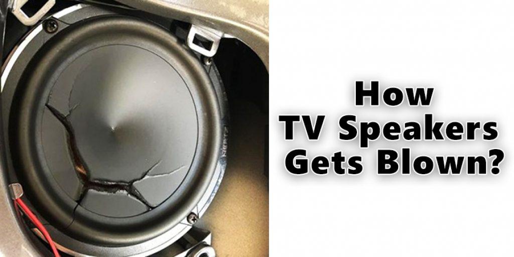 How TV Speakers Gets Blown?
