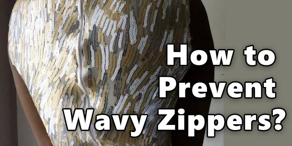 How to Prevent Wavy Zippers
