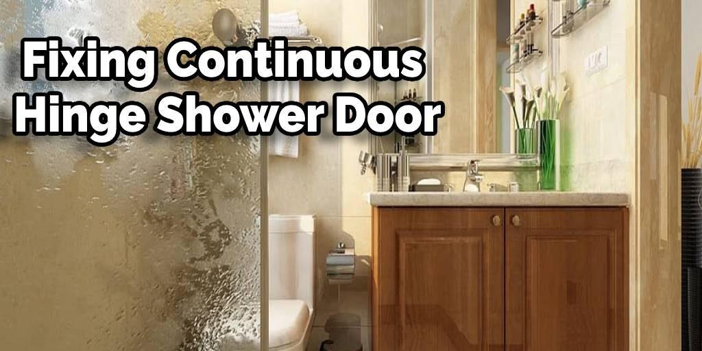 Fixing Continuous Hinge Shower Door