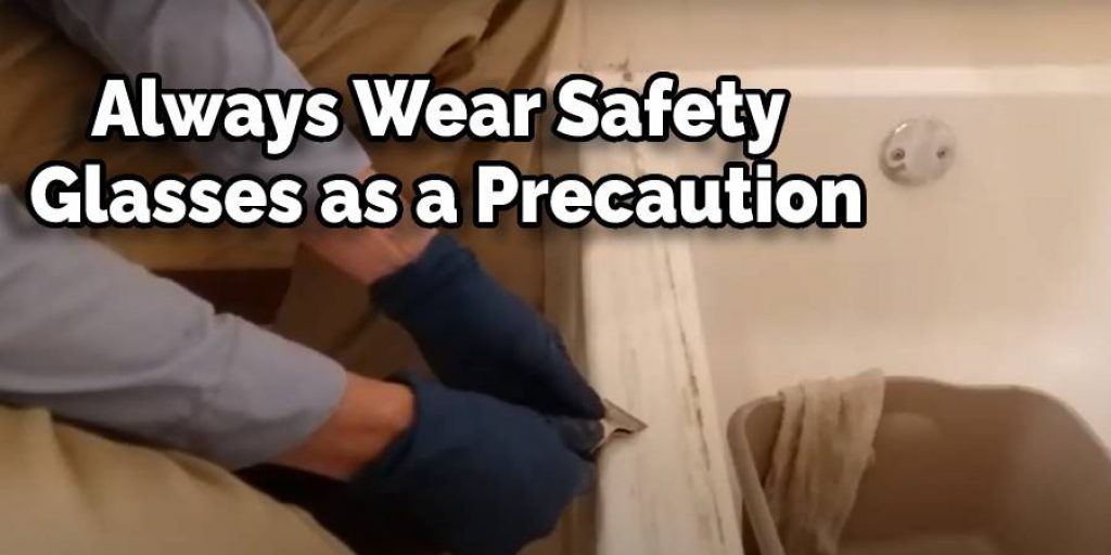 always wear safety glasses as a precautio