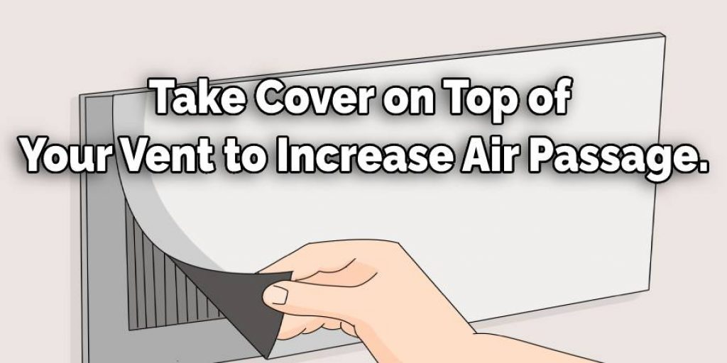 Take Cover on Top of Your Vent to Increase Air Passage.