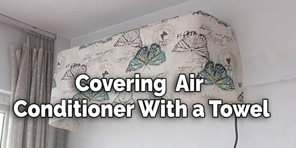 Covering the Air Conditioner With a Towel.