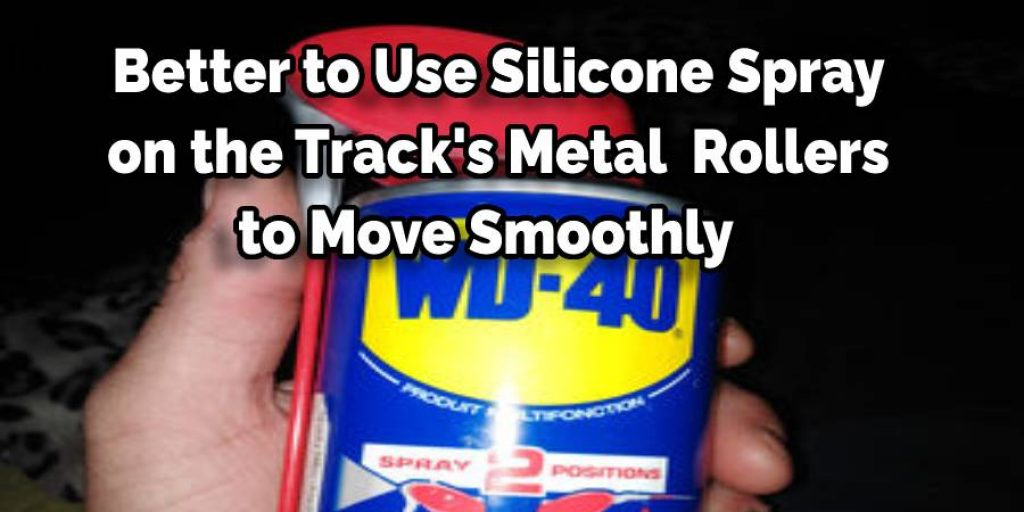 Better to Use Silicone Spray  on the Track's Metal  Rollers  to Move Smoothly