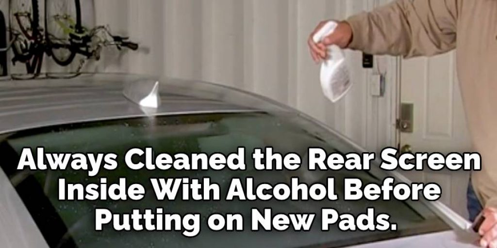 Always Cleaned the Rear Screen  Inside With Alcohol Before  Putting on New Pads.