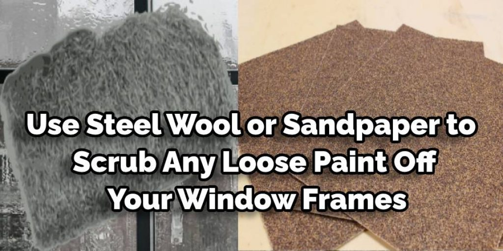 Use Steel Wool or Sandpaper to Scrub Any Loose Paint Off Your Window Frames