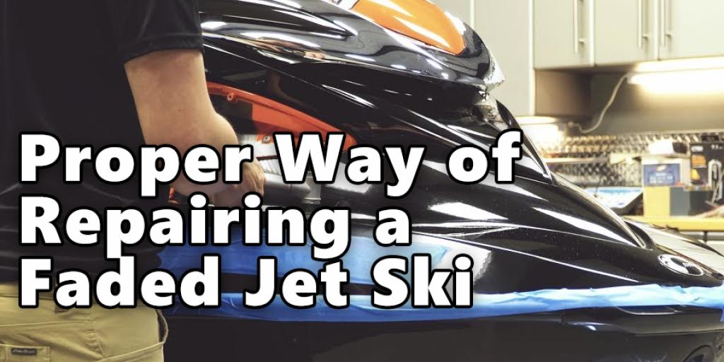 Proper Way of Repairing a Faded Jet Ski
