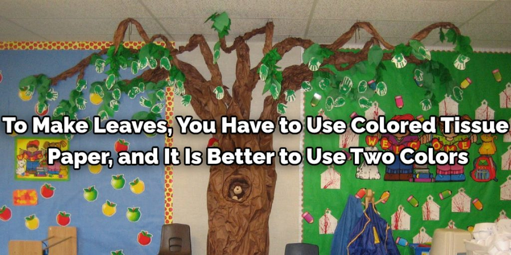 To make leaves, you have to use colored tissue paper