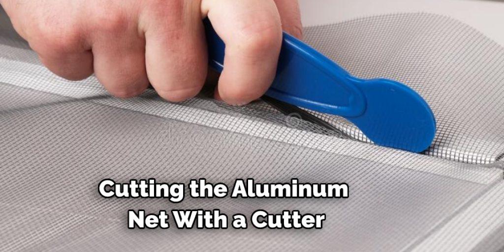 cutting the aluminum net