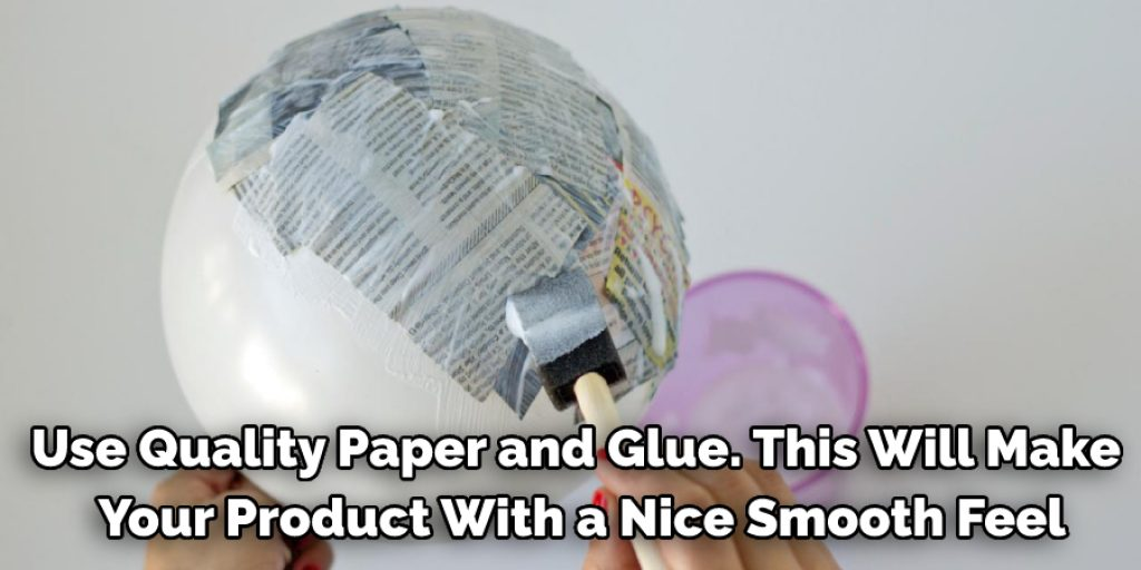 Use quality paper and glue.