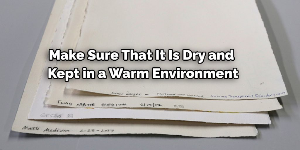 Make Sure That It Is Dry and  Kept in a Warm Environment