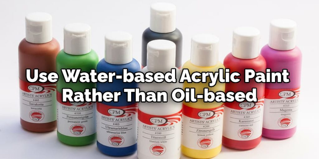 Use Water-based Acrylic Paint