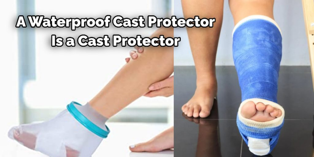 Use a Waterproof Cast Protector